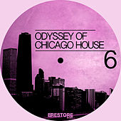 Play & Download Odyssey of Chicago House, Vol. 6 by Various Artists | Napster