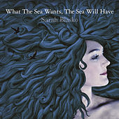 Play & Download What The Sea Wants, The Sea Will Have by Sarah Blasko | Napster
