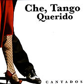 Play & Download Che, Tango Querido: Cantados by Various Artists | Napster