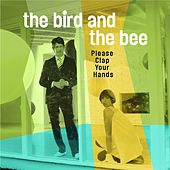 Please Clap Your Hands by The Bird And The Bee