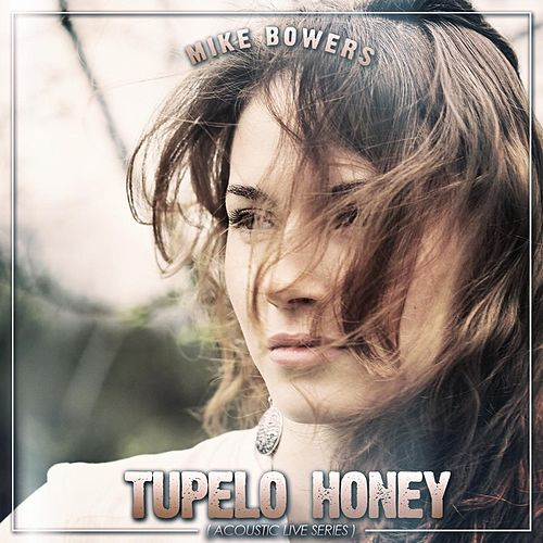 Tupelo Honey (Acoustic Live Series) by Mike Bowers