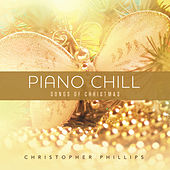 Play & Download Piano Chill: Songs Of Christmas by Christopher Phillips | Napster