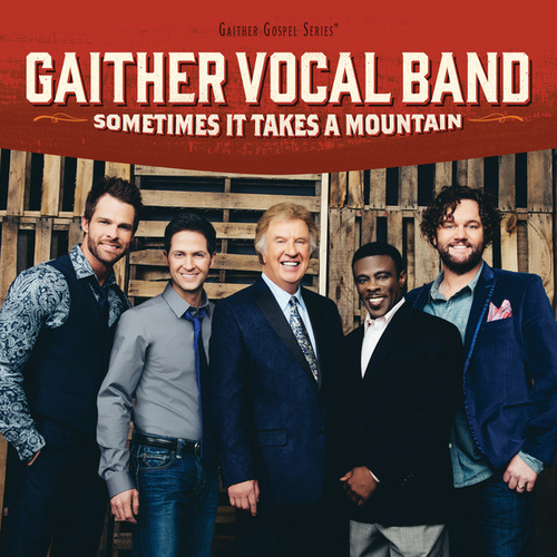 Play & Download Sometimes It Takes A Mountain by Gaither Vocal Band | Napster