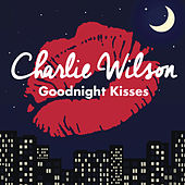 Goodnight Kisses by Charlie Wilson