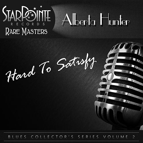 Play & Download Hard to Satisfy by Alberta Hunter | Napster