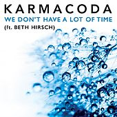 Play & Download We Don't Have a Lot of Time (feat. Beth Hirsch) by Karmacoda | Napster