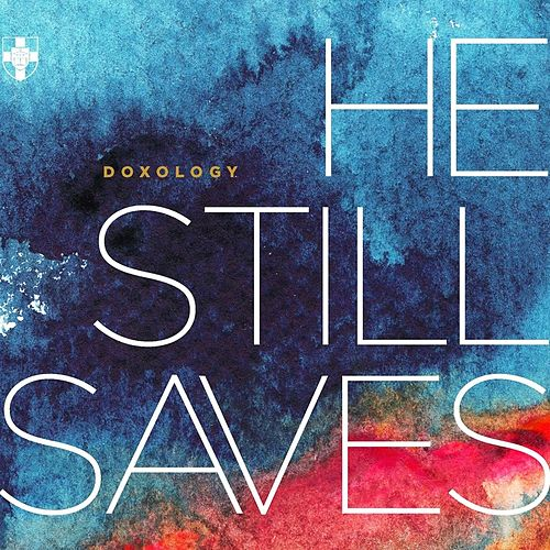 He Still Saves by Doxology