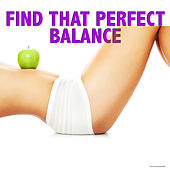 Play & Download Find That Perfect Balance by Various Artists | Napster