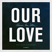 Play & Download Our Love (The Juan MacLean Remix) by Sharon Van Etten | Napster