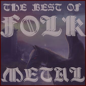 The Best of Folk Metal Featuring Korpiklaani, Wintersun, And Equilibrium by Various Artists