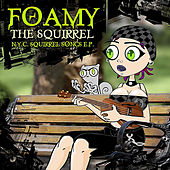 Play & Download Nyc Squirrel Songs by Foamy The Squirrel | Napster