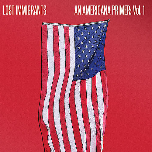 Play & Download An Americana Primer: Vol. 1 by Lost Immigrants | Napster