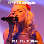 Play & Download Let Me Keep Fallin' in Love by Kirsten Orsborn   Napster