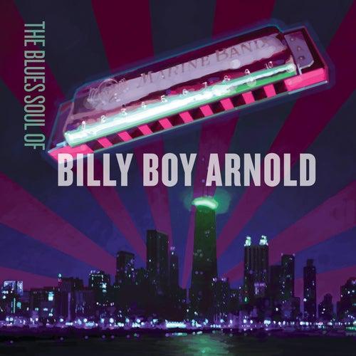 The Blues Soul Of Billy Boy Arnold by Billy Boy Arnold