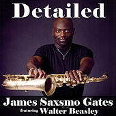 Play & Download Detailed (feat. Walter Beasley) by James Saxsmo Gates | Napster