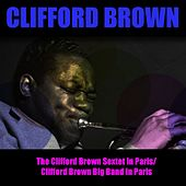 Play & Download The Clifford Brown Sextet in Paris / Clifford Brown Big Band in Paris by Clifford Brown | Napster