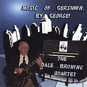 Play & Download Music of Gershwin, By George! by Dale Bruning | Napster