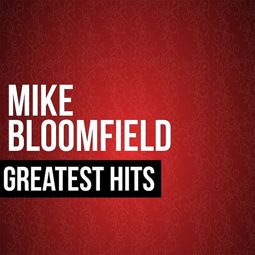 Play & Download Greatest Hits by Mike Bloomfield | Napster