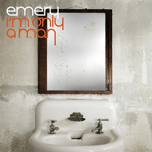 Play & Download I'm Only A Man by Emery | Napster