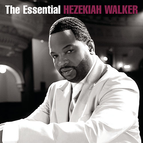 The Essential Hezekiah Walker by Various Artists