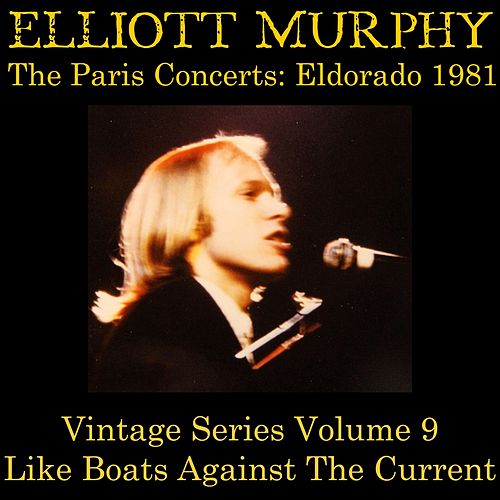 Play & Download Vintage Series, Vol. 9 (The Paris Concerts: Eldorado 1981) [Like Boats Against the Current] by Elliott Murphy | Napster