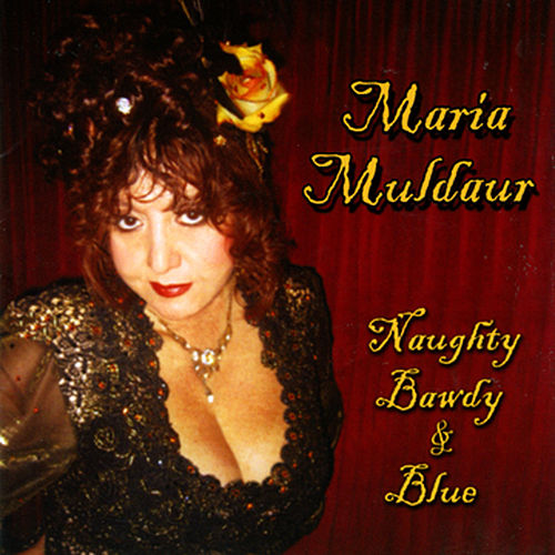 Play & Download Naughty Bawdy & Blue by Maria Muldaur | Napster