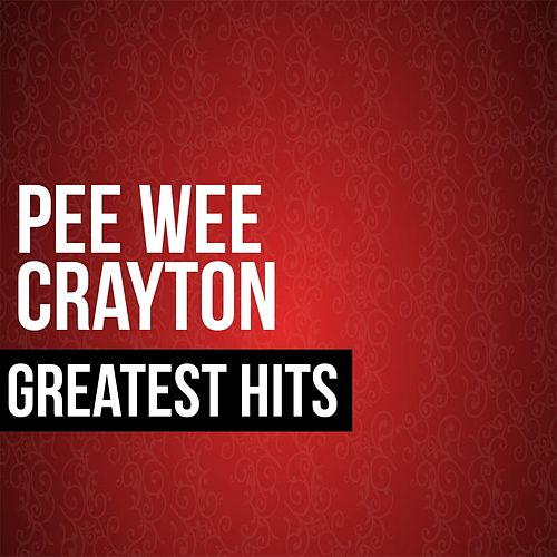 Play & Download Greatest Hits by Pee Wee Crayton | Napster