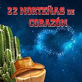 Play & Download 22 Grandes Norteñas de Corazón by Various Artists | Napster