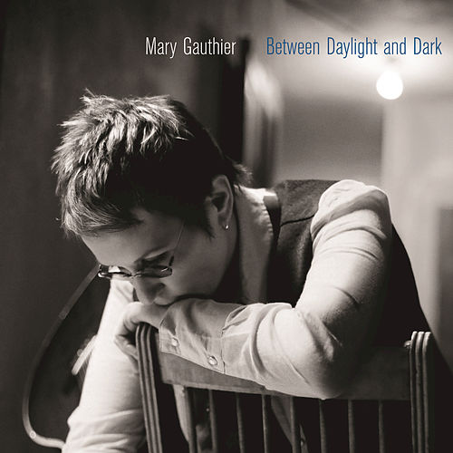 Play & Download Between Daylight And Dark by Mary Gauthier | Napster