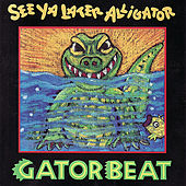Play & Download See Ya Later Alligator by Gator Beat | Napster