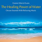 Play & Download The Healing Power of Water: Ocean Sounds with Relaxing Music by Gomer Edwin Evans | Napster