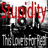 This Love Is for Real by Stupidity