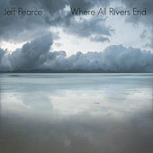 Play & Download Where All Rivers End by Jeff Pearce | Napster