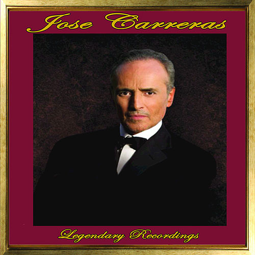 Jose Carreras: Legendary Recordings by Jose Carreras
