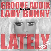 Play & Download Lately (feat. Lady Bunny) by Groove Addix | Napster
