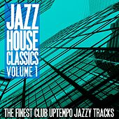 Jazz House Classics, Vol. 1 (The Finest Club Uptempo Jazzy Tracks) by Various Artists