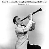 The Complete 1938 Carnegie Hall Concert (Remastered 2014) by Benny Goodman