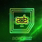 Play & Download Dos or Die - Ade 2014 by Various Artists | Napster