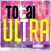 Total Ultra Ibiza Summer 2014 (40 Dance Hits Essential) by Various Artists