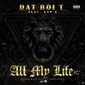 All My Life (feat. Kap G) by Dat Boi T