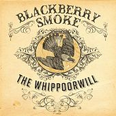 Play & Download The Whippoorwill by Blackberry Smoke | Napster