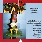 Play & Download Villa-Lobos and Brazilian Music by Dagoberto Linhares | Napster