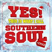 Yes! This Is What I Call Southern Soul Xmas by Various Artists