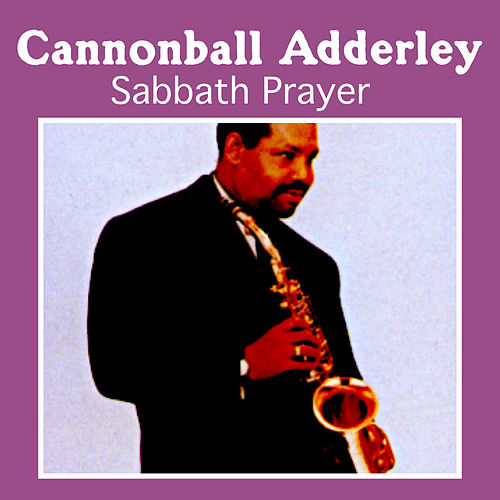 Sabbath Prayer by Cannonball Adderley