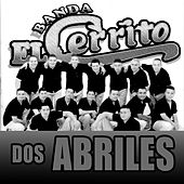 Play & Download Dos Abriles by Banda El Cerrito | Napster