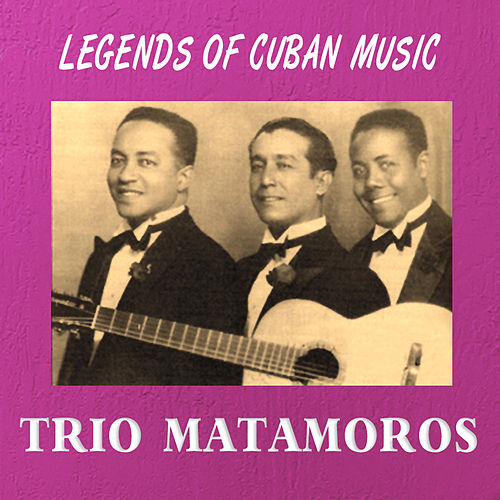 Play & Download Legends of Cuban Music by Trio Matamoros | Napster