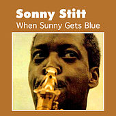 Play & Download When Sunny Gets Blue by Sonny Stitt | Napster