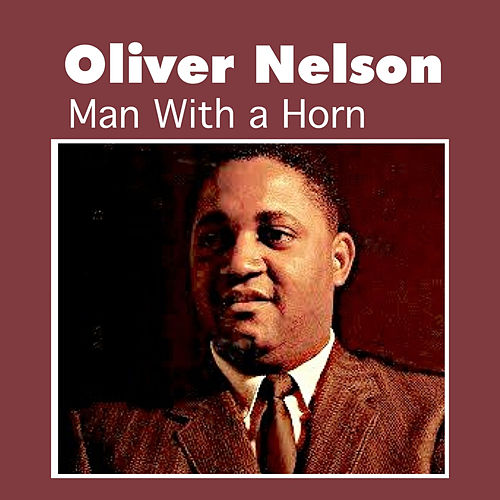 Play & Download Man with a Horn by Oliver Nelson | Napster
