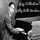Play & Download Jazz Collection: Jelly Roll Morton by Jelly Roll Morton | Napster