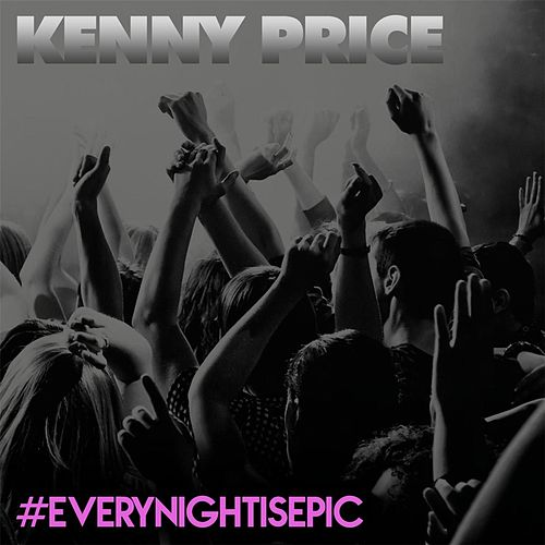 Play & Download Every Night Is Epic by Kenny Price | Napster